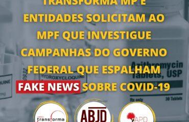 Transforma MP e entidades solicitam ao MPF que investigue campanhas do governo federal que espalham fake news sobre Covid-19
