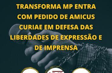 Transforma MP entra com pedido de amicus curiae em defesa das liberdades de expressão e de imprensa