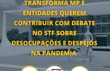 Transforma MP e entidades querem contribuir com debate no STF sobre desocupações e despejos na pandemia