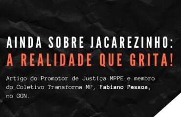 Ainda sobre Jacarezinho: A realidade que grita!