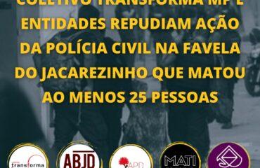 Coletivo Transforma MP e entidades repudiam ação da Polícia Civil na favela do Jacarezinho